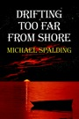 Drifting Too Far From Shore by Michael Spalding