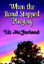WHEN THE BAND STOPPED PLAYING by T.O. McFarland