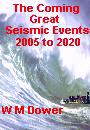 The Coming Great Seismic Events 2005 to 2020 by W. M. Dower