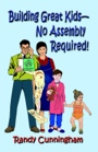 Building Great Kids-No Assembly Required! by Randy Cunningham