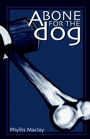 A BONE FOR THE DOG by Phyllis Maclay