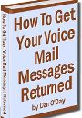 HOW TO GET YOUR VOICE MAIL MESSAGES RETURNED by Dan O'Day