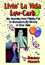 Livin' La Vida Low-Carb: My Journey From Flabby Fat To Sensationally Skinny In One Year cover