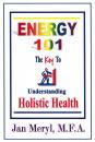 Energy 101: The Key To Understanding Holistic Health by Jan Meryl