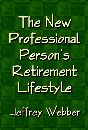The New Professional Person's Retirement Lifestyle by Jeffrey Webber