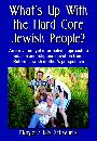 What's Up With the Hard Core Jewish People? An irreverent yet informative approach to Judaism and religious devotion from a Reform Jewish mother's perspective by Margery Isis Schwartz