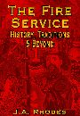 The Fire Service: History, Traditions, & Beyond by J.A. Rhodes