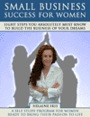 Small Business Success For Women:  Eight Steps You Absolutely Must Know to Build the Business of Your Dreams by Helaine Iris