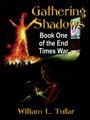 End Times War Book One: Gathering Shadows by William Tullar