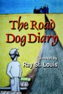 The Road Dog Diary by Ray St. Louis