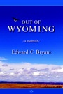 Out of Wyoming: a memoir by Edward Bryant