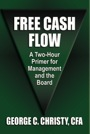 Free Cash Flow: A Two-Hour Primer for Management and the Board by George C Christy