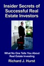 Insider Secrets of Successful Real Estate Investors... What No One Tells You About Real Estate Investing by Richard J. Hurst