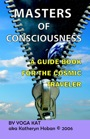 Masters of Consciousness--A Guide Book for the Cosmic Traveler by Yoga Kat