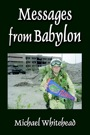 Messages from Babylon by Michael Whitehead
