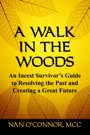A Walk In The Woods:  An Incest Survivor's Guide to Resolving the Past and Creating a Great Future by Nan O'Connor