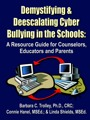 Demystifying and Deescalating Cyber Bullying in the Schools: A Resource Guide for Counselors, Educators, and Parents by Dr Barbara Trolley, Connie Hanel and Linda Shields