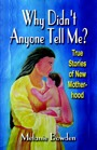 Why Didn't Anyone Tell Me? True Stories of New Motherhood by Melanie Bowden