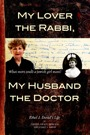 My Lover the Rabbi, My Husband the Doctor: What more could a Jewish girl want? by Cheryl Grady Mercier and Ethel J. David