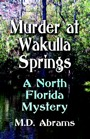Murder at Wakulla Springs: A North Florida Mystery by M. D. Abrams