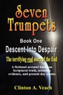 Seven Trumpets  Book One: Descent into Despair by Clinton A. Veach