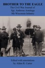 Brother to the Eagle: The Civil War Journal of Sgt. Ambrose Armitage, 8th Wisconsin Infantry by Alden Carter