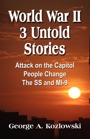 World War II: Three Untold Stories by George A. Kozlowski