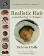 Excellence in Reborn Artistry™: Realistic Hair for Reborns: Hand Rooting Techniques by Jeannine Holper
