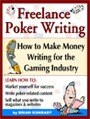 FREELANCE POKER WRITING: How to Make Money Writing for the Gaming Industry by Brian Konradt