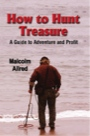 HOW TO HUNT TREASURE: A Guide to Adventure and Profit by Malcolm Allred