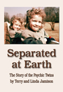 Separated at Earth, The Story of the Psychic Twins by Terry and Linda Jamison