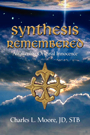 Synthesis Remembered, Awakening Original Innocence by Charles L. Moore, JD, STB