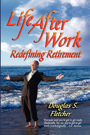 Life After Work: Redefining Retirement - A Step-By-Step Guide to Balancing Your Life and Achieving Bliss in the Wisdom Years by Douglas S. Fletcher