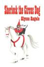 Sherlock the Circus Dog by Alyssa Angelo