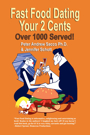 Fast Food Dating Your 2 Cents: Over 1000 Served! by Peter Sacco