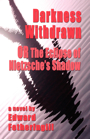 Darkness Withdrawn or The Eclipse of Nietzsche's Shadow by Edward Fotheringill