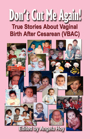 DON'T CUT ME AGAIN! True Stories About Vaginal Birth After Cesarean (VBAC) by Angela Hoy