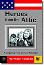 Heroes from the Attic: A Gripping True Story of Triumph by Herman I Neuman