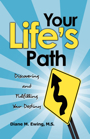 Your Life's Path: Discovering and Fulfilling Your Destiny by Diane M.  Ewing, M.S.