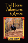 Trail Horse Adventures and Advice by Judi Daly