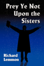Prey Ye Not Upon the Sisters by Richard Lemmon