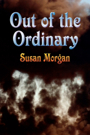 Out of the Ordinary by Susan Morgan