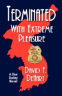 TERMINATED WITH EXTREME PLEASURE by David F. DeHart