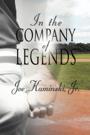 In The Company of Legends by Joe Kaminski, Jr.