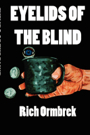 Eyelids of the Blind by Rich Ormbrek