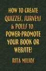 How to Create Quizzes, Surveys & Polls to Power-Promote Your Book or Website! by Rita Milios
