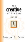 The Creative Activism Guide by Chester Davis