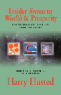 Insider Secrets to Wealth and Prosperity by Harry Husted