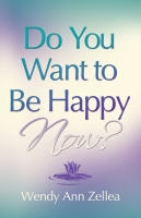 Do You Want to Be Happy NOW? by Wendy Ann Zellea