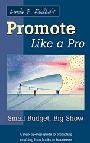 Linda F. Radke's Promote Like a Pro: Small Budget, Big Show by Linda F. Radke